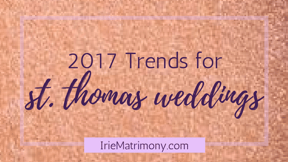 2017 St Thomas Wedding Trends